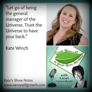 Podcast: Kate Winch shares how to let go of being the General Manager of the Universe. She also shares 4 questions to help us make peace with circumstances, and other tips for business owners.