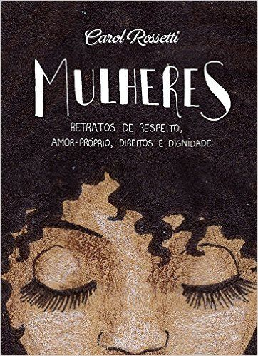 Mulheres. Retratos de Respeito, Amor-próprio, Direitos e Dignidade - 9788543102276 - Livros na Amazon Brasil