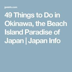 49 Things to Do in Okinawa, the Beach Island Paradise of Japan | Japan Info