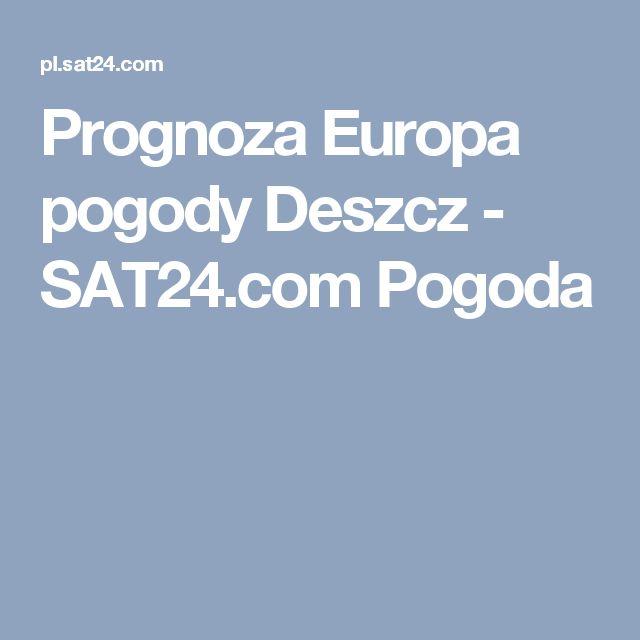 Prognoza Europa pogody Deszcz - SAT24.com Pogoda
