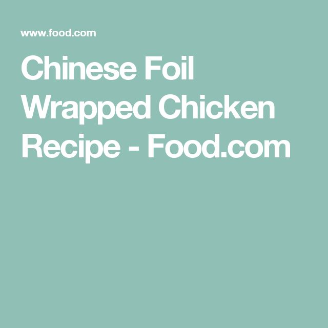 Chinese Foil Wrapped Chicken Recipe - Food.com