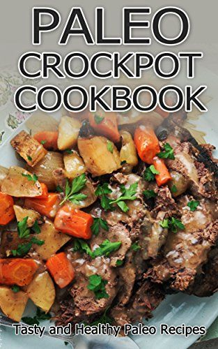 (Recipes For Breakfast) [Download] PALEO CROCKPOT COOKBOOK: The Best Recipes You Need to Know (Low Cholesterol and Wheat Free) (Diet & Nutrition, Health and Healing, Weight Loss, crockpot ... recipes, paleo for beginners, paleo diet,) Reviews #Easy #Healthy #Recipes