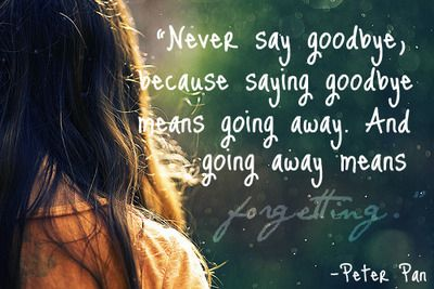 peter pan quotes never say goodbye - Google Search