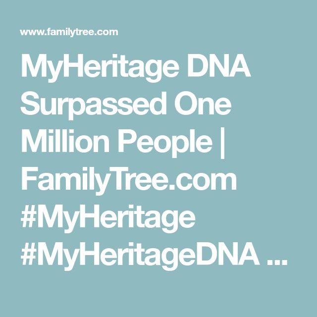 MyHeritage DNA Surpassed One Million People | FamilyTree.com #MyHeritage #MyHeritageDNA #DNA #genealogy #familytree #ancestors