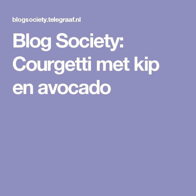 Blog Society: Courgetti met kip en avocado