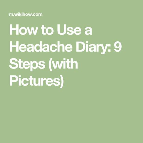 How to Use a Headache Diary: 9 Steps (with Pictures)