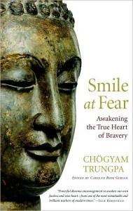 Book review: Smile At Fear: Awakening the True Heart of Bravery (Chogyam Trungpa Rinpoche). ~ Todd Mayville, Sep 26, 2009