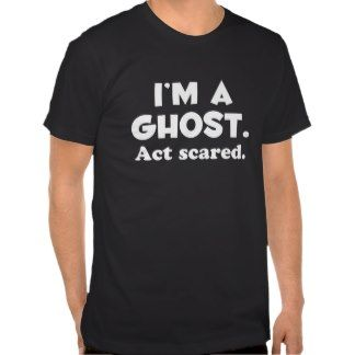 Im a ghost act scared funny t-shirt