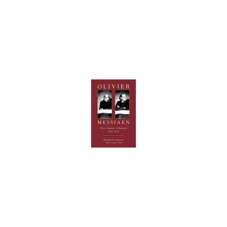 Olivier Messiaen : Texts, Contexts, and Intertexts (1937-1948) (Hardcover) (Richard D. E. Burton)
