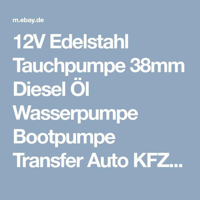 12V Edelstahl Tauchpumpe 38mm Diesel Öl Wasserpumpe Bootpumpe Transfer Auto KFZ    eBay
