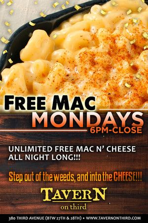 Free mac & cheese every Monday at Tavern on 3rd - 380 Third Ave. New York, NY.