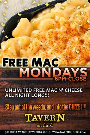 Free mac & cheese every Monday at Tavern on 3rd - 380 Third Ave. New York, NY.