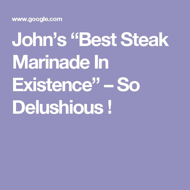 "John's ""Best Steak Marinade In Existence"" – So Delushious !"