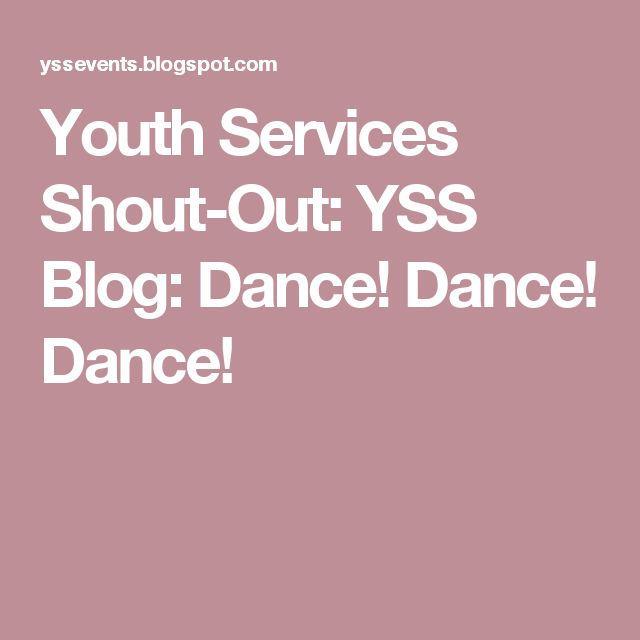 Youth Services Shout-Out: YSS Blog: Dance! Dance! Dance!