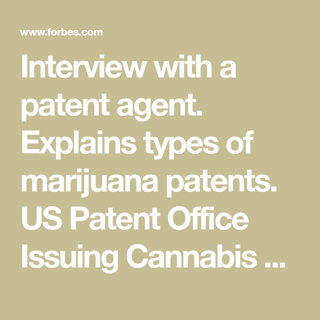 Interview with a patent agent. Explains types of marijuana patents. US Patent Office Issuing Cannabis Patents To A Growing Market
