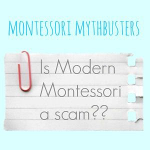 Montessori Mythbusters: Is Modern Montessori a Scam? Have your say!: Montessori Mom