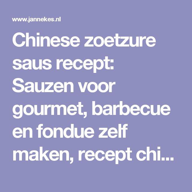 Chinese zoetzure saus recept: Sauzen voor gourmet, barbecue en fondue zelf maken, recept chinese saus
