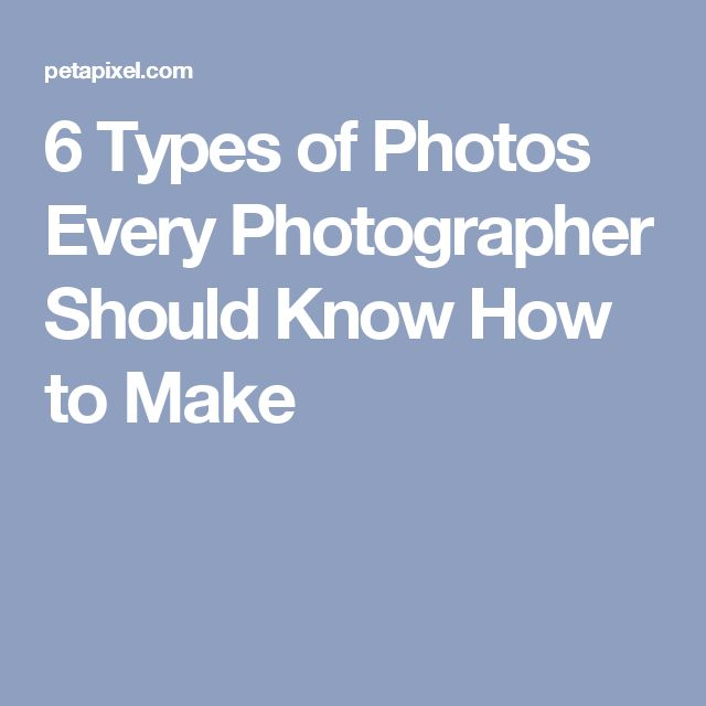 6 Types of Photos Every Photographer Should Know How to Make