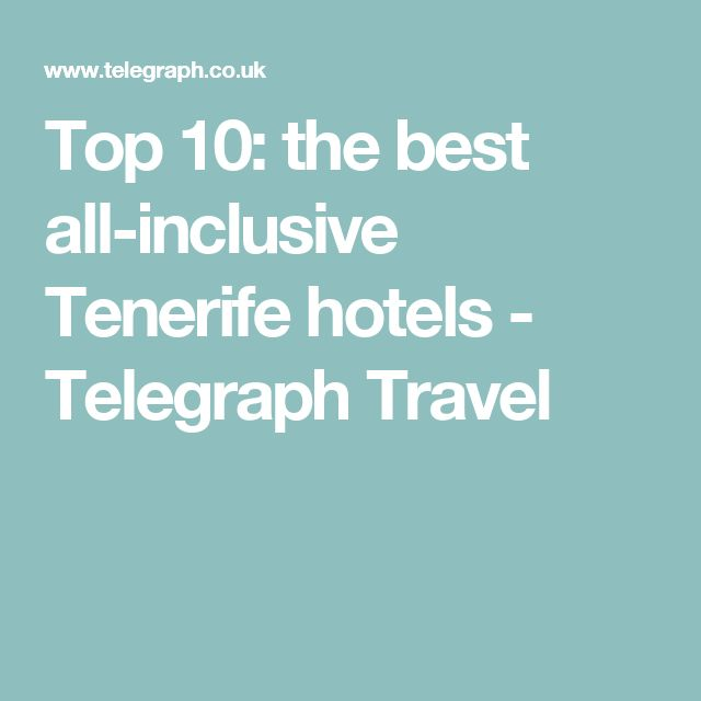Top 10: the best all-inclusive Tenerife hotels - Telegraph Travel
