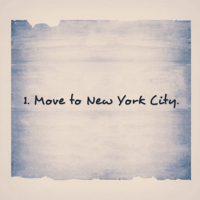 Bucket list: move to New York City.