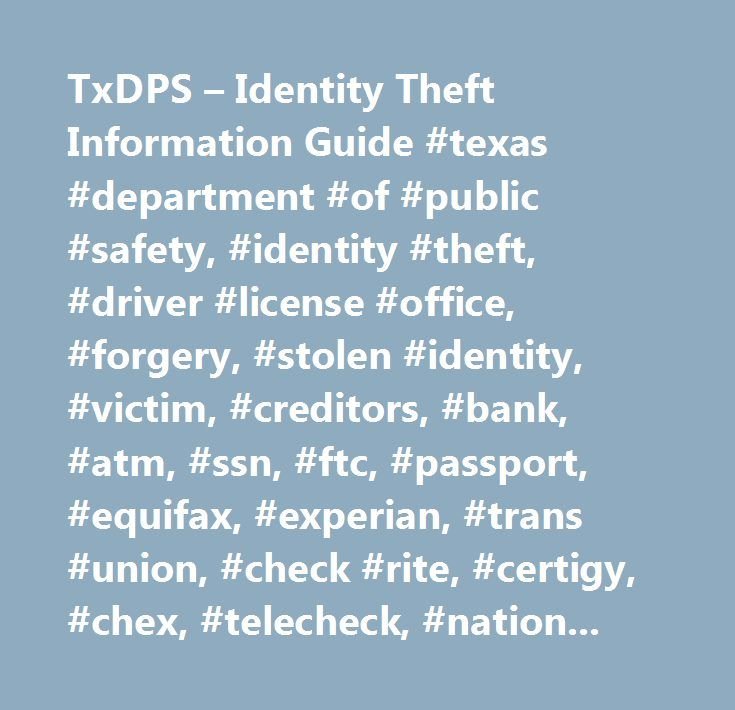 TxDPS – Identity Theft Information Guide #texas #department #of #public #safety, #identity #theft, #driver #license #office, #forgery, #stolen #identity, #victim, #creditors, #bank, #atm, #ssn, #ftc, #passport, #equifax, #experian, #trans #union, #check #rite, #certigy, #chex, #telecheck, #national #processing…