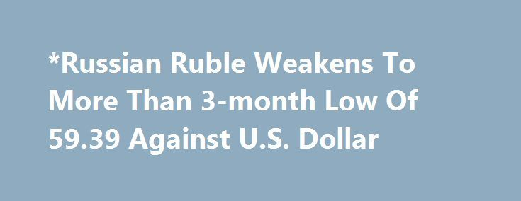 *Russian Ruble Weakens To More Than 3-month Low Of 59.39 Against U.S. Dollar http://betiforexcom.livejournal.com/25304823.html  Russian Ruble Weakens To More Than 3-month Low Of 59.39 Against U.S. Dollar The material has been provided by InstaForex Company - www.instaforex.comThe post *Russian Ruble Weakens To More Than 3-month Low Of 59.39 Against U.S. Dollar appeared first on fastforexprofit.com, الفوركس بالنسبة لك.The post *Russian Ruble Weakens To More Than 3-month Low Of 59.39 Against…