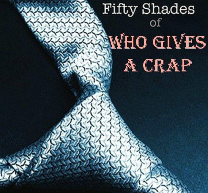 50 shades of Grey #50Shades of who gives a crap!