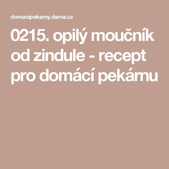 0215. opilý moučník od zindule - recept pro domácí pekárnu