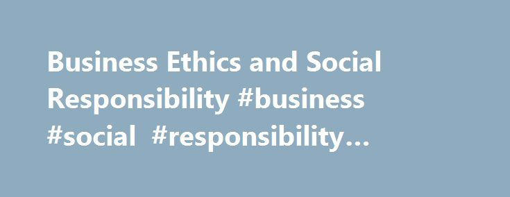 Business Ethics and Social Responsibility #business #social #responsibility #articles http://malaysia.nef2.com/business-ethics-and-social-responsibility-business-social-responsibility-articles/  # Business Ethics and Social Responsibility Also See the Library's Blog Related to Ethics and Social Responsibility In addition to the articles on this current page, also see the following blog that has posts related to Ethics and Social Responsibility. Scan down the blog's page to see various posts…