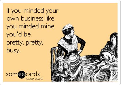 Funny Mind Your Own Business Quotes People Should Mind Their Own