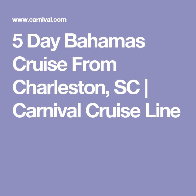 5 Day Bahamas Cruise From Charleston, SC | Carnival Cruise Line