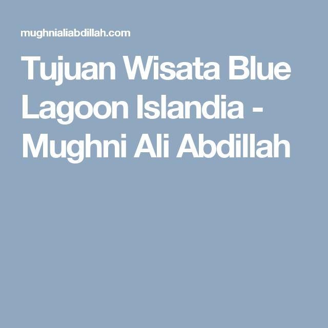 Tujuan Wisata Blue Lagoon Islandia - Mughni Ali Abdillah