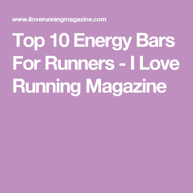 Top 10 Energy Bars For Runners - I Love Running Magazine
