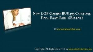 http://www.Studentwhiz.com/ Get instant help from learned professors with many years of experience in solving and imparting knowledge on business related problems.Want to be a straight 'A' student? Join us and experience it by yourself. We provide New UOP Course BUS 475 Capstone Final Exam Part 1 and Entire Course question with answers.