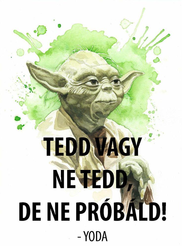 'Tedd vagy ne tedd. De ne próbáld.' - Yoda