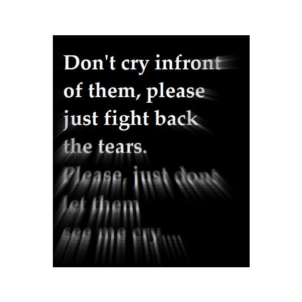 29 Quotes About Sadness To Cry It Out: I Have Always Been Afraid Of Crying Infront Of Anyone. It