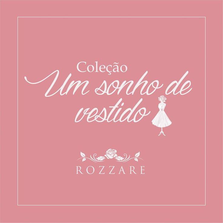 Coleção: Um sonho de vestido ROZZARE!