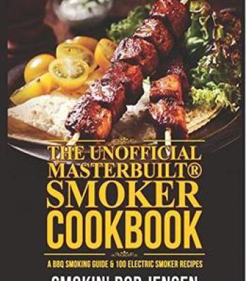 The Unofficial Masterbuilt Smoker Cookbook: A Bbq Smoking Guide & 100 Electric Smoker Recipes PDF