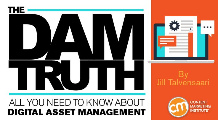 What you need to know about digital asset management (DAM) systems to efficiently deliver volumes of content – Content Marketing Institute