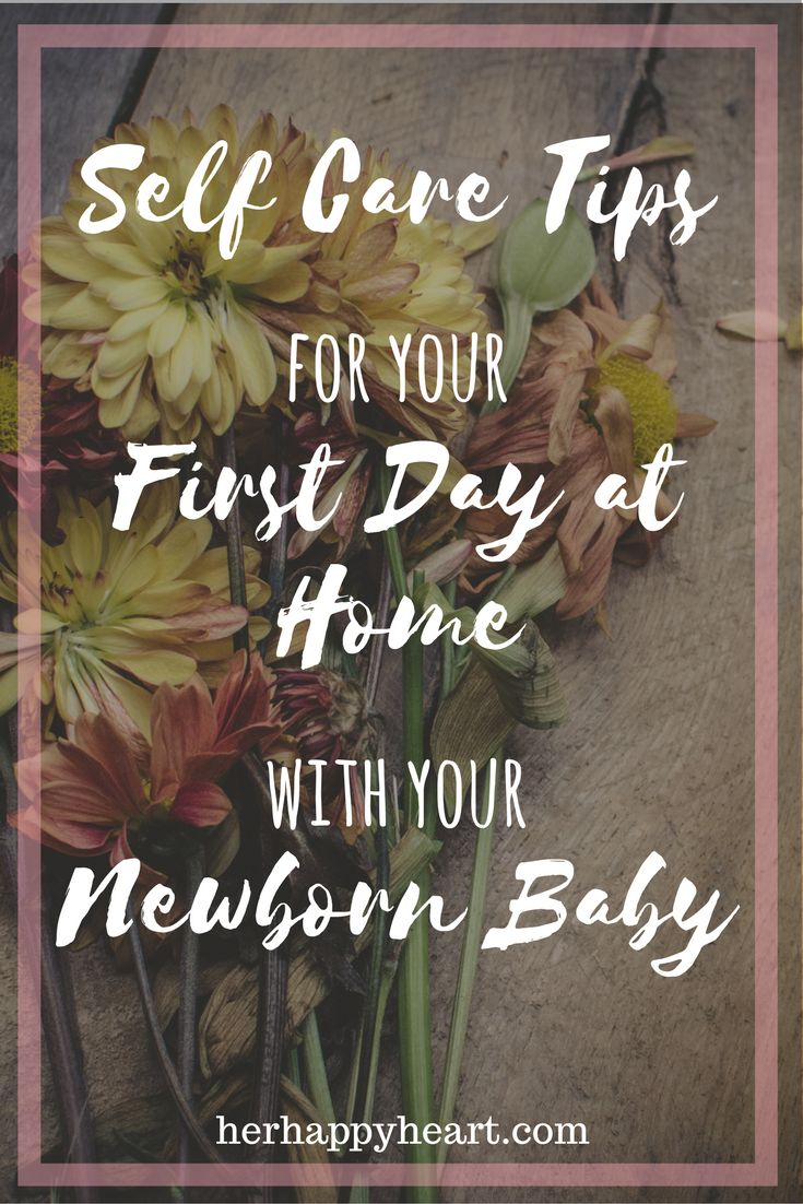 Self Care Tips for the First Day at Home with a Newborn   Because a healthy Mum is a better Mum.