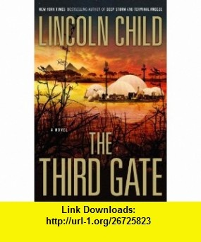 The Third Gate A Novel (9780385531382) Lincoln Child , ISBN-10: 0385531389  , ISBN-13: 978-0385531382 ,  , tutorials , pdf , ebook , torrent , downloads , rapidshare , filesonic , hotfile , megaupload , fileserve