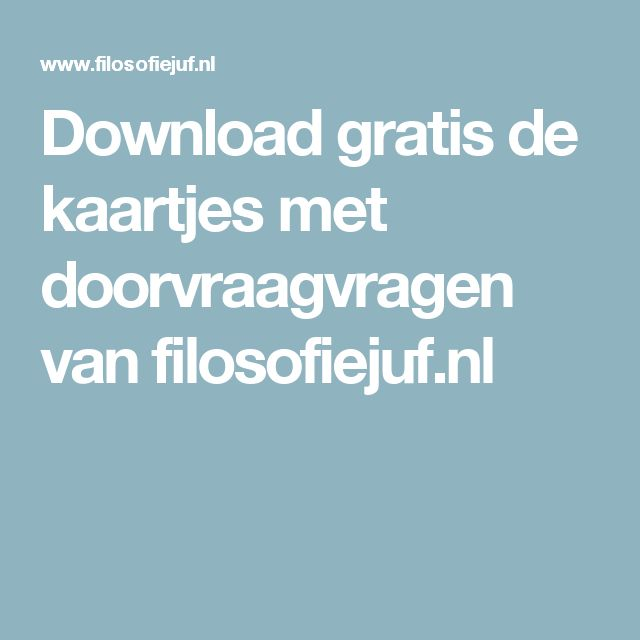 Download gratis de kaartjes met doorvraagvragen van filosofiejuf.nl