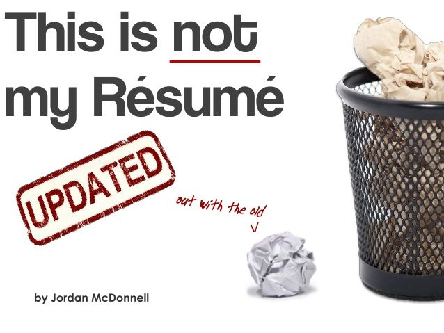 Check this out - http://www.slideshare.net/jmcdcems/this-is-not-my-resume
