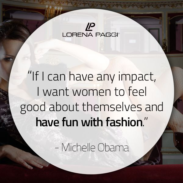 """""""If I can have any impact, I want women to feel good about themselves and have fun with fashion"""" - Michelle Obama #LorenaPaggi #FashionQuotes #MichelleObama"""