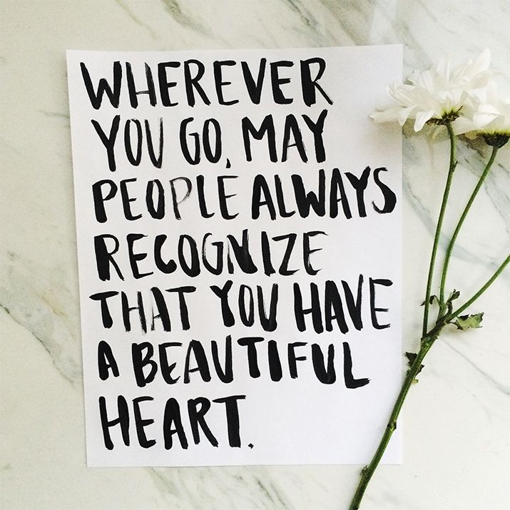 Wherever you go, may people always recognize that you have a beautiful heart. #wisdom #affirmations