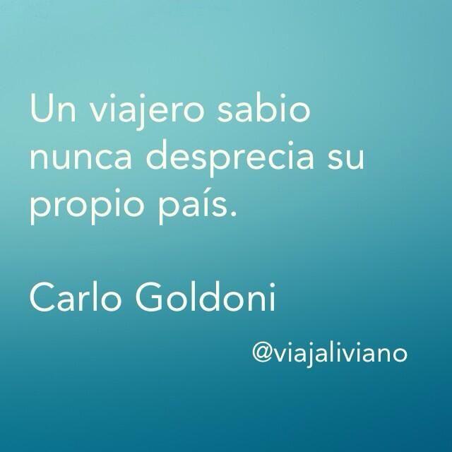 Un viajero sabio nunca desprecia su propio país.  Carlo Goldoni #frasesdeviaje viajaliviano.com