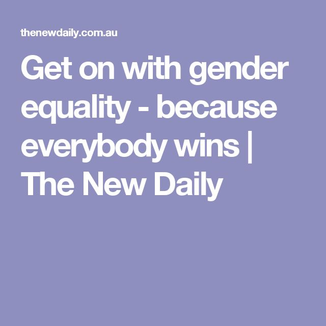 Get on with gender equality - because everybody wins | The New Daily