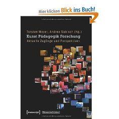 Kunst Pädagogik Forschung: Aktuelle Zugänge und Perspektiven