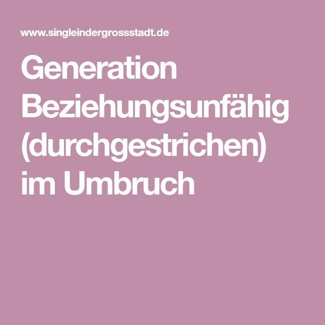 Generation Beziehungsunfähig (durchgestrichen) im Umbruch