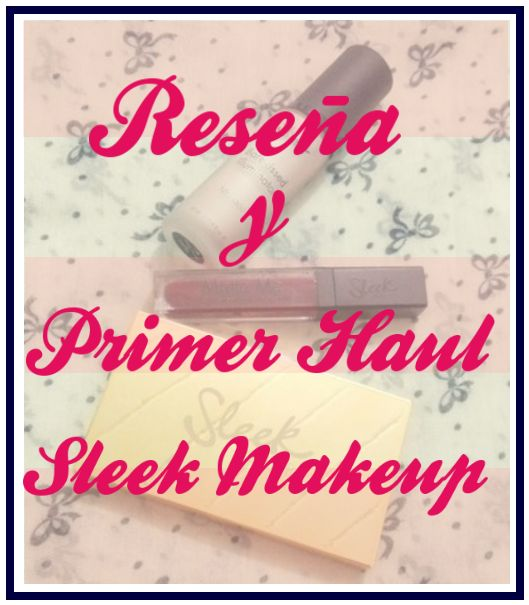 La Piecita de Chivi :  Reseña y #1 Primer Haul Sleek MakeUp